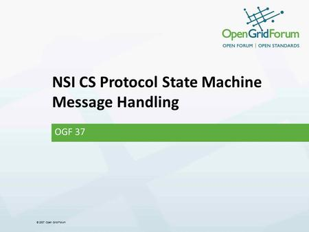 © 2007 Open Grid Forum NSI CS Protocol State Machine Message Handling OGF 37.