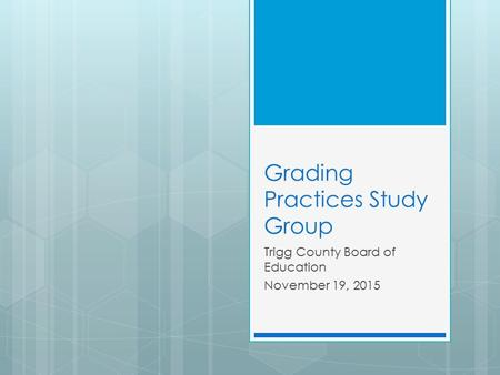 Grading Practices Study Group Trigg County Board of Education November 19, 2015.