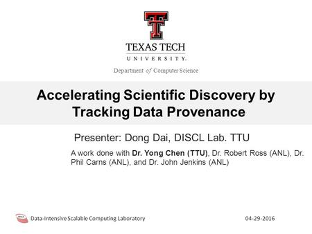 1 / 23 Presenter: Dong Dai, DISCL Lab. TTU Data-Intensive Scalable Computing Laboratory Department of Computer Science 04-29-2016 Accelerating Scientific.