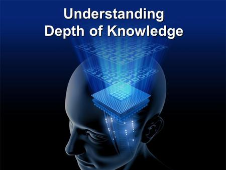 Understanding Depth of Knowledge. Depth of Knowledge (DOK) Adapted from the model used by Norm Webb, University of Wisconsin, to align standards with.
