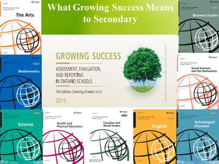 What Growing Success Means to Secondary. Agenda Overview of the policy document Fundamental Principles Assessment Learning Skills & Work Habits Evaluation.