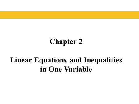 Chapter 2 Linear Equations and Inequalities in One Variable.