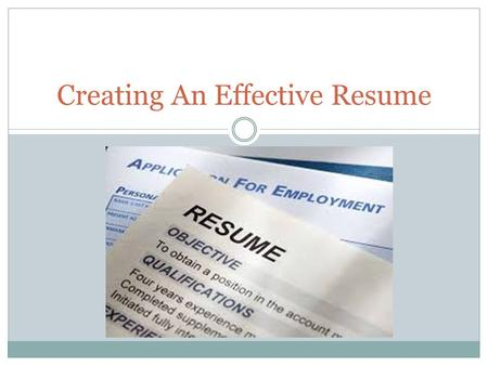 Creating An Effective Resume. What is a Resume? A one page summary of your skills, education, and experience. A resume acts much like an advertisement.