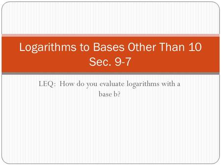 logarithm bases coursework Become friends with logarithms logarithms are actually very easy once you get used to how they behave after that they are as predictable as yesterday's weather.