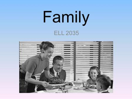 Family ELL 2035. Warm Up Read the sentence and decide whether or not you agree or disagree with the statement. Afterwards, check with your group members.