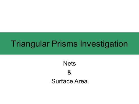 Triangular Prisms Investigation Nets & Surface Area.