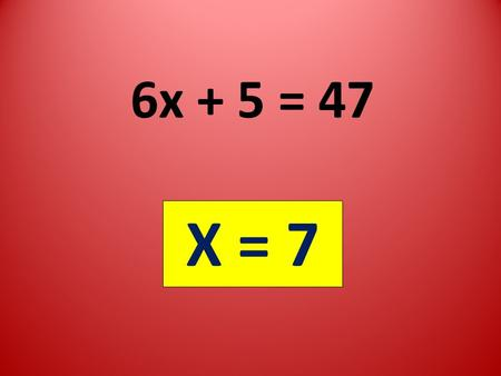 6x + 5 = 47 X = 7. Express in Scientific Notation.