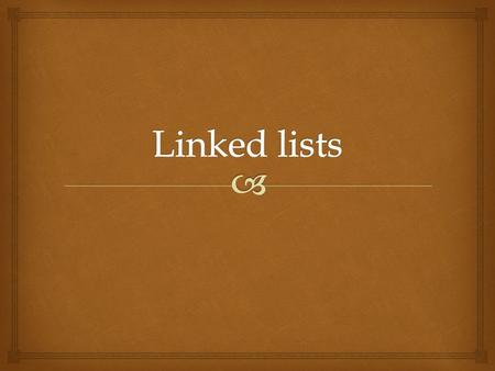   A linked list is a collection of components called nodes  Every node (except the last one) contains the address of the next node  The address of.