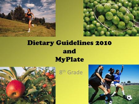 Dietary Guidelines 2010 and MyPlate 8 th Grade.