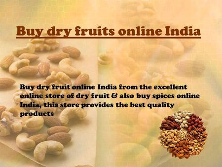 Buy dry fruits online India Buy dry fruit online India from the excellent online store of dry fruit & also buy spices online India, this store provides.