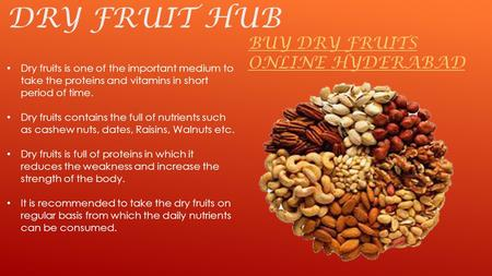 DRY FRUIT HUB BUY DRY FRUITS ONLINE HYDERABAD Dry fruits is one of the important medium to take the proteins and vitamins in short period of time. Dry.