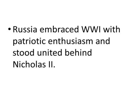 Russia embraced WWI with patriotic enthusiasm and stood united behind Nicholas II.