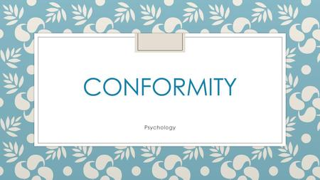 CONFORMITY Psychology. During this session ◦ Identify the differences between minority and majority influences ◦ Discuss some of the research conducted.