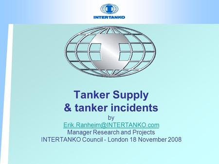 Tanker Supply & tanker incidents by Manager Research and Projects INTERTANKO Council - London 18 November 2008