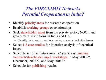 The FORCLIMIT Network: Potential Cooperation in India? Identify priority areas for research cooperation Establish working groups or relationships Seek.