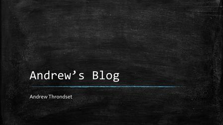 Andrew's Blog Andrew Throndset. What is the purpose of my site? ▪ Andrew's Blog is just a way for me to post about things I am interested in. ▪ It has.