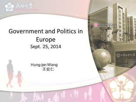 Government and Politics in Europe Sept. 25, 2014 Hung-jen Wang 王宏仁.