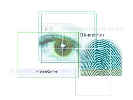 Michael Carlino. ROADMAP -Biometrics Definition -Different types -Future -Advantages -Disadvantages -Common Biometric Report -Current Issues.