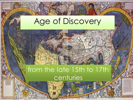 Age of Discovery from the late 15th to 17th centuries 1.