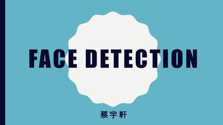 FACE DETECTION 蔡宇軒. OUTLINE Techniques for face detection Knowledge based Feature invariant Template matching Machine learning Adaboost Application Conclusion.