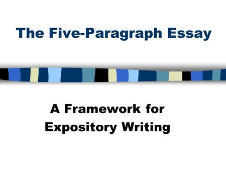 The Five-Paragraph Essay A Framework for Expository Writing.