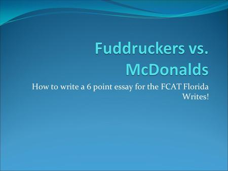 How to write a 6 point essay for the FCAT Florida Writes!