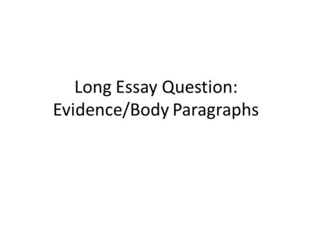 Long Essay Question: Evidence/Body Paragraphs. Revisiting the Rubric Part B Argument Development: Using Targeted Skill 2 points ComparisonCausationCCOTPeriodization.