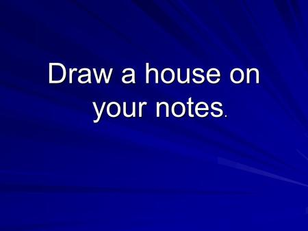 Draw a house on your notes. - North America United States &Canada.