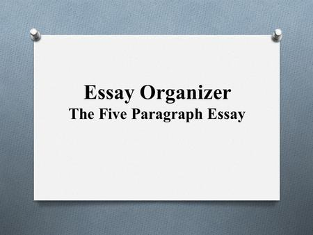 Essay Organizer The Five Paragraph Essay
