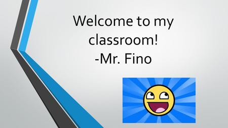 Welcome to my classroom! -Mr. Fino. Why do we have rules, procedures, and routines? Safety Time Comfort LEARNING!!!
