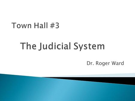 Dr. Roger Ward.  Trial Courts ◦ Place where case begins ◦ Jury hears cases and decides disputed issues of fact ◦ Single judge presides over case  Criminal.
