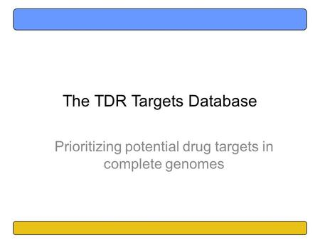 The TDR Targets Database Prioritizing potential drug targets in complete genomes.