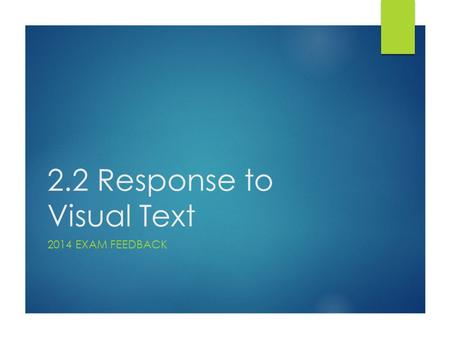 2.2 Response to Visual Text 2014 EXAM FEEDBACK. General Feedback  'Analyse how' means talk about techniques – you MUST use film terminology throughout.