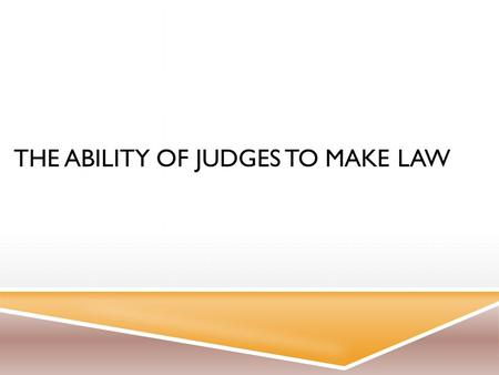 THE ABILITY OF JUDGES TO MAKE LAW. INTRODUCTION: COMMON LAW  Common law – founded in England, adopted by Australia  It is law developed through the.