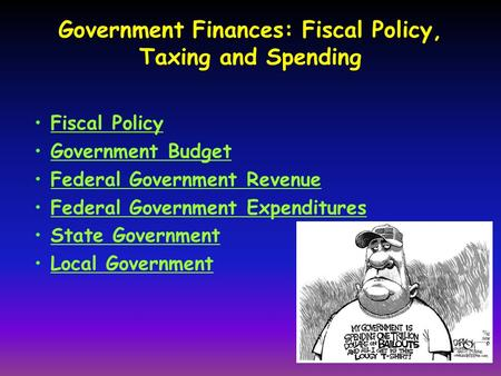 Government Finances: Fiscal Policy, Taxing and Spending Fiscal Policy Government Budget Federal Government Revenue Federal Government Expenditures State.