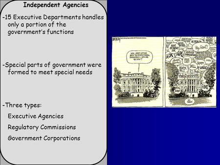 Independent Agencies -15 Executive Departments handles only a portion of the government's functions -Special parts of government were formed to meet special.