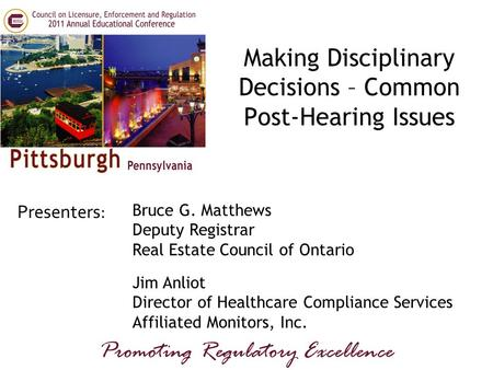 Presenters: Promoting Regulatory Excellence Bruce G. Matthews Deputy Registrar Real Estate Council of Ontario Jim Anliot Director of Healthcare Compliance.