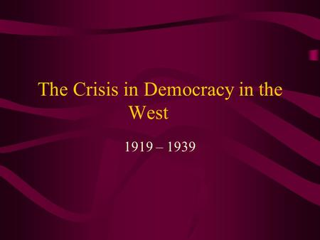 The Crisis in Democracy in the West 1919 – 1939. Aftermath if WWI After World War I, western nations worked to restore prosperity and ensure peace. At.