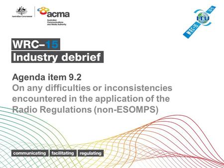 Agenda item 9.2 On any difficulties or inconsistencies encountered in the application of the Radio Regulations (non-ESOMPS)