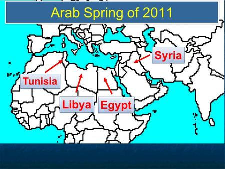 Arab Spring of 2011 Libya Tunisia Egypt Syria. Snapshot of Tunisia II.The 2011 Uprisings Begin: Tunisia.
