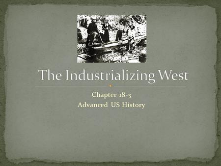 Chapter 18-3 Advanced US History. Main concerns of the West included getting soil to produce crops and keeping Indians and immigrants away. Working the.