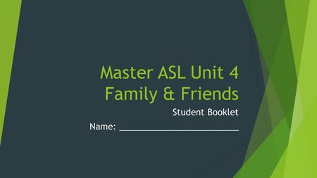 Master ASL Unit 4 Family & Friends