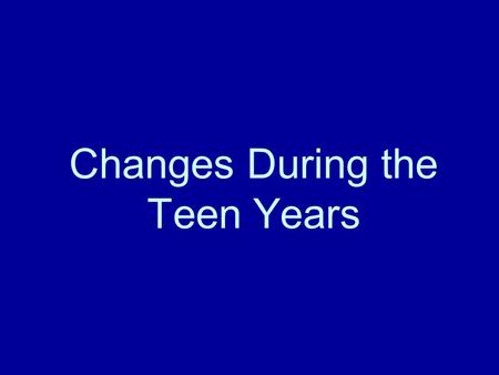 Changes During the Teen Years. Physical Changes The BODY  Changes start around age 10-14  Caused by HORMONES which are chemicals in the body  Adolescence.