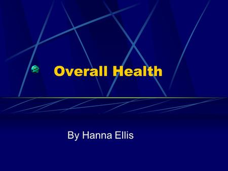 Overall Health By Hanna Ellis. Physical Health Some examples of physical health would be exercising without getting very tired, having good muscle tone.