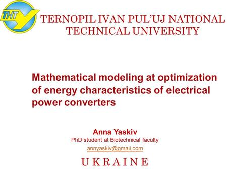 TERNOPIL IVAN PUL'UJ NATIONAL TECHNICAL UNIVERSITY U K R A I N E Anna Yaskiv PhD student at Biotechnical faculty