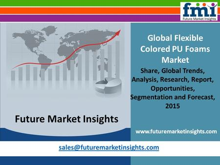 Global Flexible Colored PU Foams Market Share, Global Trends, Analysis, Research, Report, Opportunities, Segmentation and.