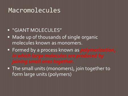 "Macromolecules  ""GIANT MOLECULES""  Made up of thousands of single organic molecules known as monomers.  Formed by a process known as polymerization,"