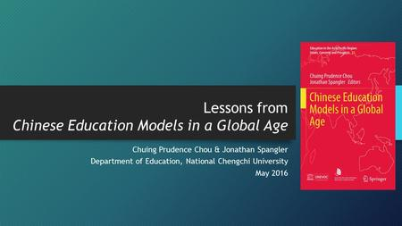 Lessons from Chinese Education Models in a Global Age Chuing Prudence Chou & Jonathan Spangler Department of Education, National Chengchi University May.