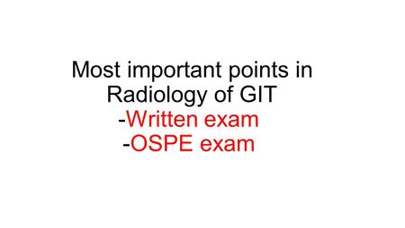 Most important points in Radiology of GIT -Written exam -OSPE exam