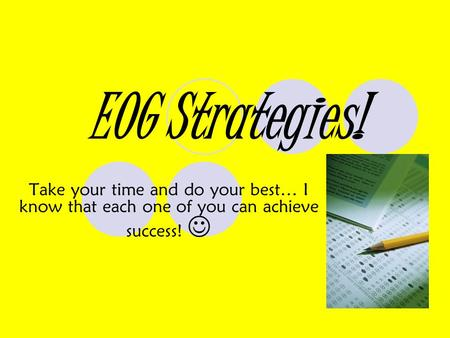 EOG Strategies! Take your time and do your best… I know that each one of you can achieve success!